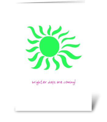 brighter days are coming! greeting card