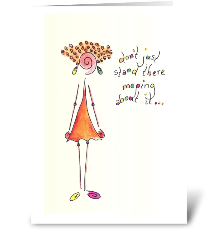 don't just stand there moping greeting card