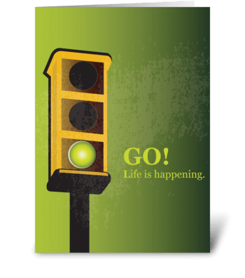 Go! Life is happening. greeting card