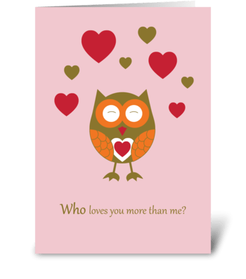 Who loves you more than me? greeting card