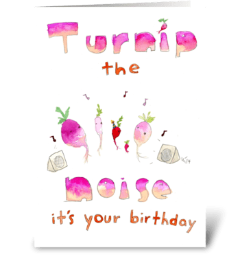 Turnip The Noise Its Your Birthday! greeting card