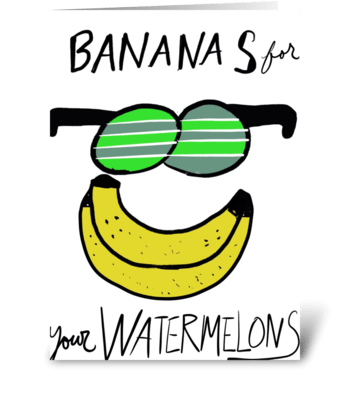 Bananas For Watermelons greeting card