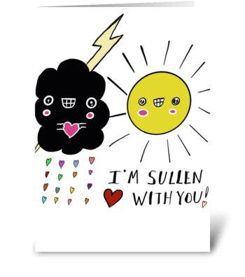 I'm Sullen Love With You greeting card