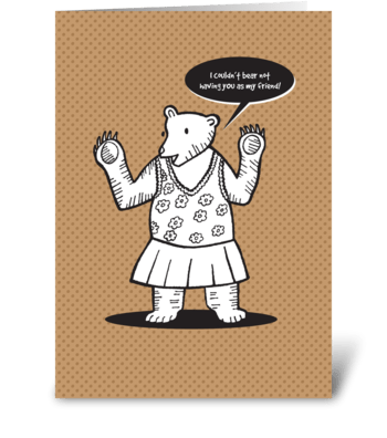 Couldn't Bear Being W/O You greeting card