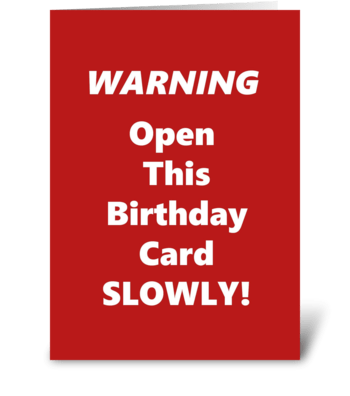 Warning! Open This Card Slowly! greeting card