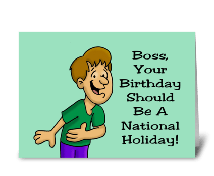 Boss's Day Card Your Birthday Should Be greeting card
