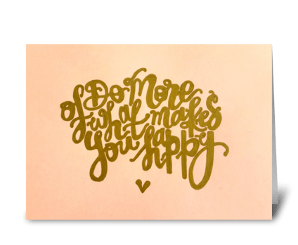 Do more of what makes you happy! greeting card