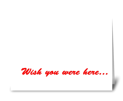 Wish you were here! greeting card