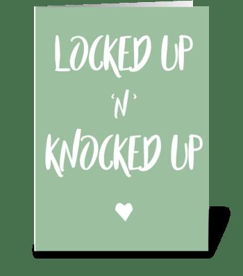 Locked Up 'N' Knocked Up greeting card