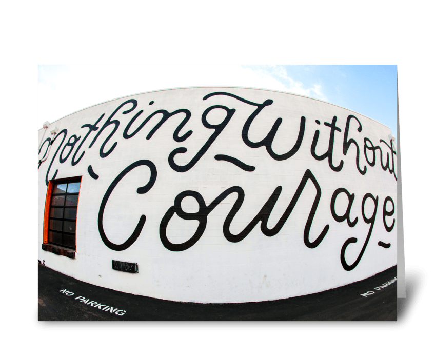 Nothing Without Courage greeting card