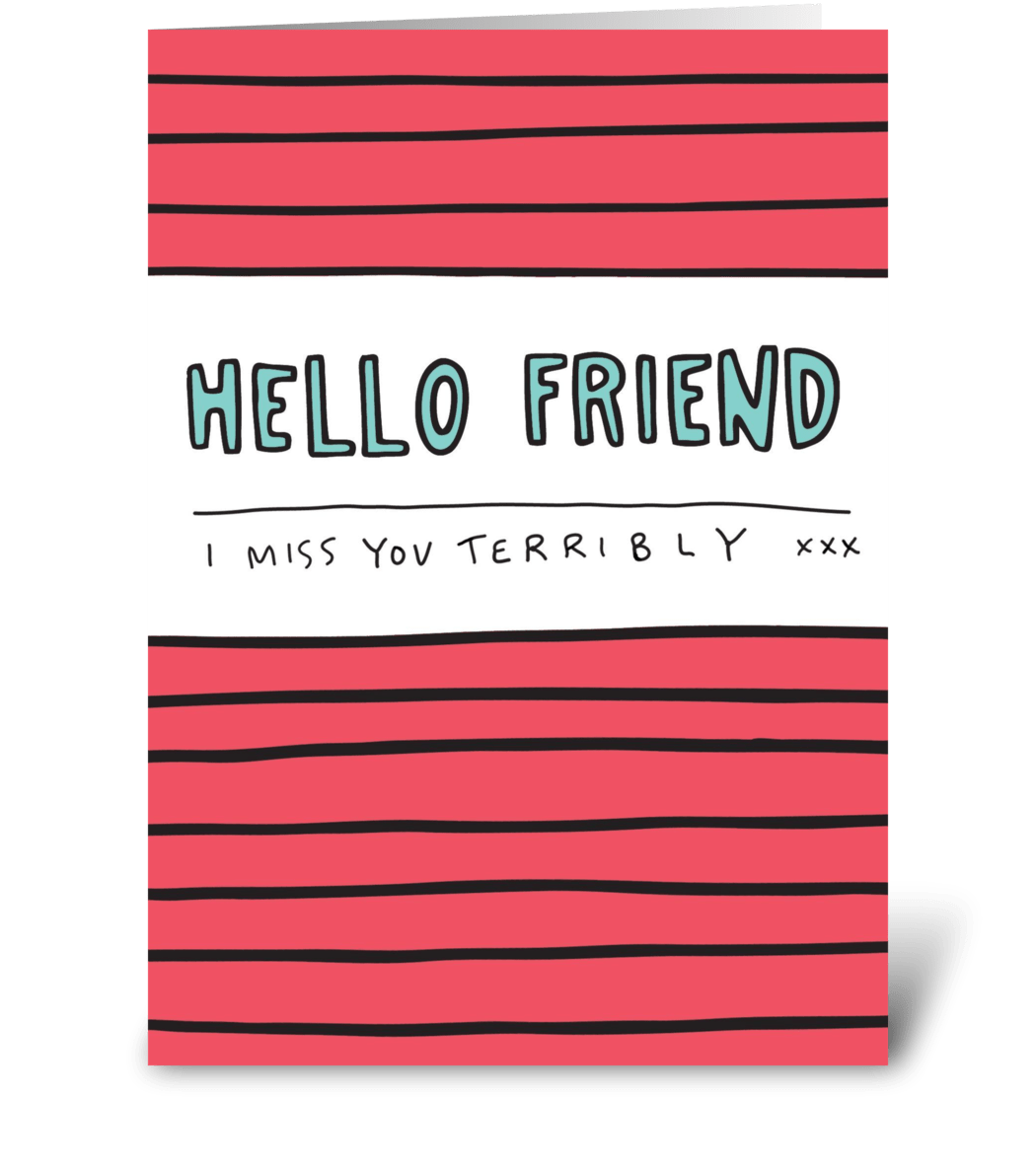 Hello Friend I Miss You Terribly Send This Greeting Card Designed By Angela Chick Card Gnome