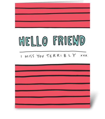 Hello Friend I Miss You Terribly greeting card