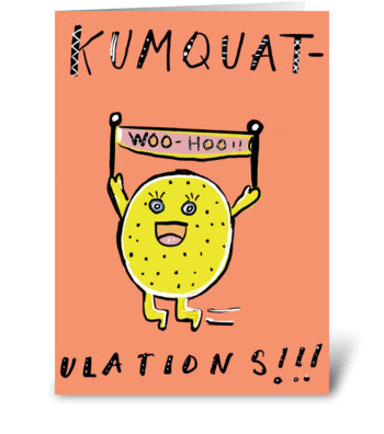 Kumquat-ulations! greeting card