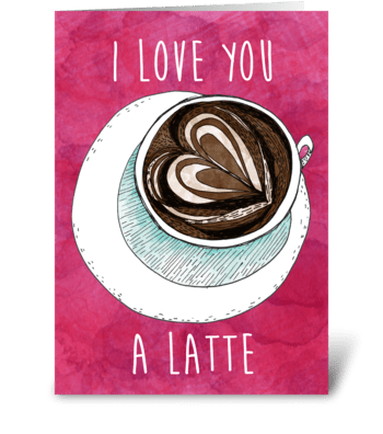 I Love You A Latte! greeting card