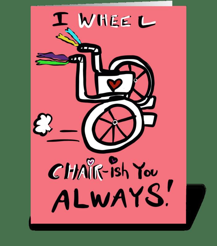 I Wheel-Chair-ish You Always! greeting card