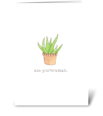 Aloe you Vera much. greeting card