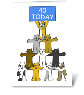 Happy 40th Birthday fun cats. greeting card