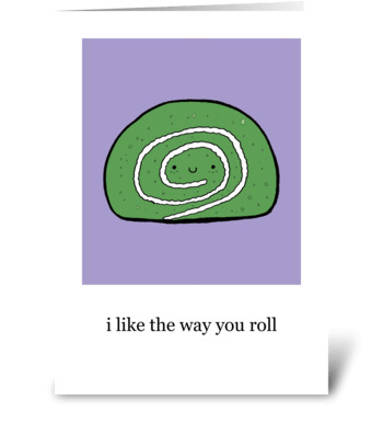 I Like the Way You Roll greeting card