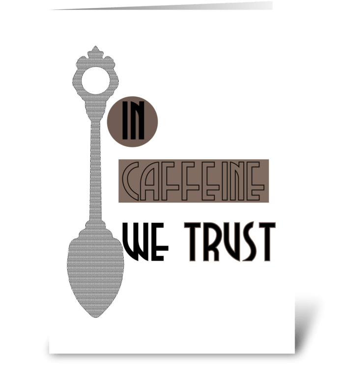 In Caffeine We Trust greeting card