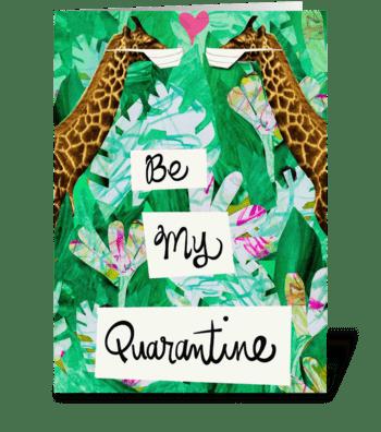 Be My Quarantine  greeting card