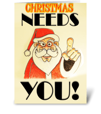 Christmas NEEDS YOU greeting card