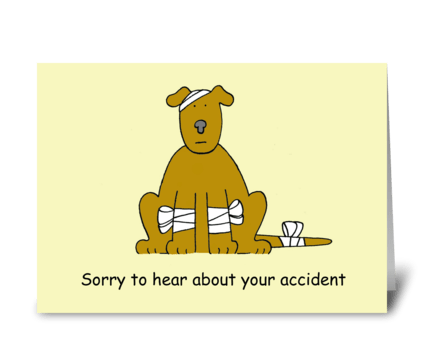 Sorry to hear about your accident. greeting card