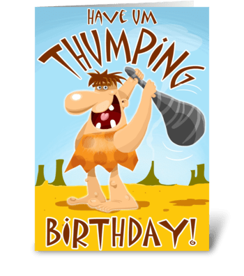 Have UM THUMPING Birthday greeting card