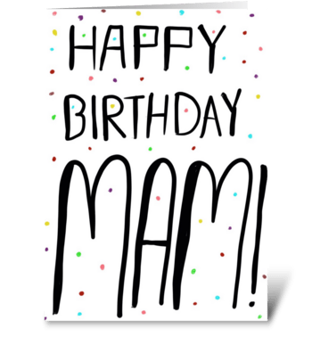 Happy Birthday Mam! greeting card