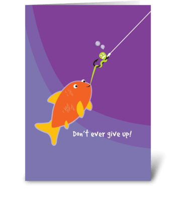 Don't Ever Give Up! greeting card