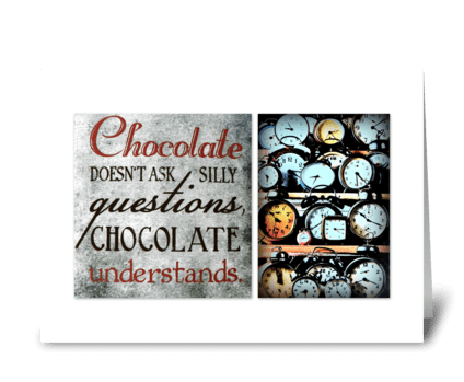 Chocolate understands... greeting card