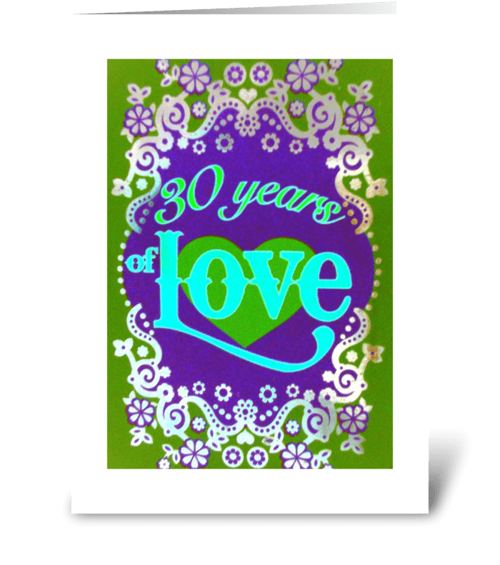 30 years of LOVE~ Happy Anniversary greeting card
