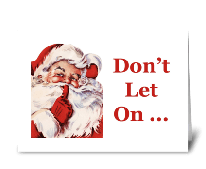 Don't Let On Santa Will Be Here Soon greeting card