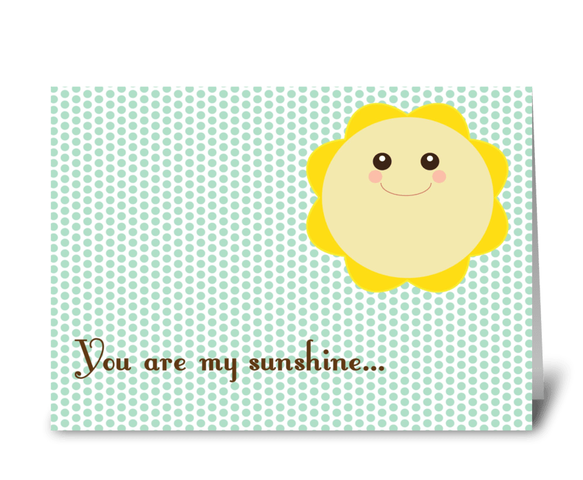 You are my sunshine... greeting card