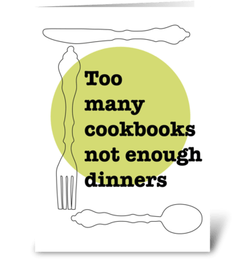 Too Many Cookbooks Not enough dinners greeting card