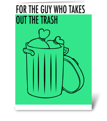 For the Guy who takes out the Trash greeting card