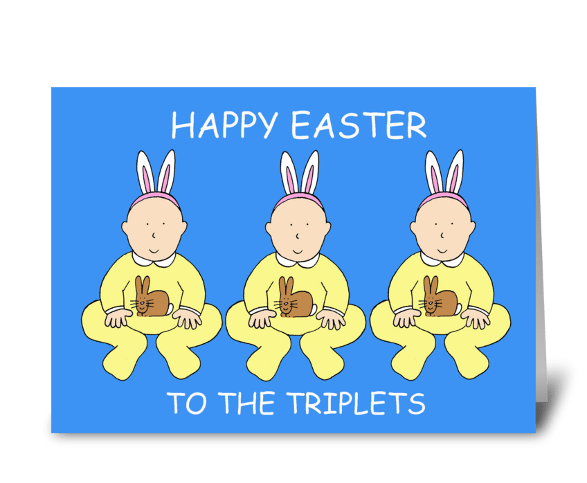 Happy Easter to the Triplets. greeting card