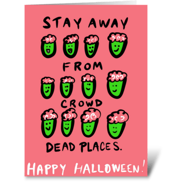 Stay Away From Crowd Dead Places! greeting card