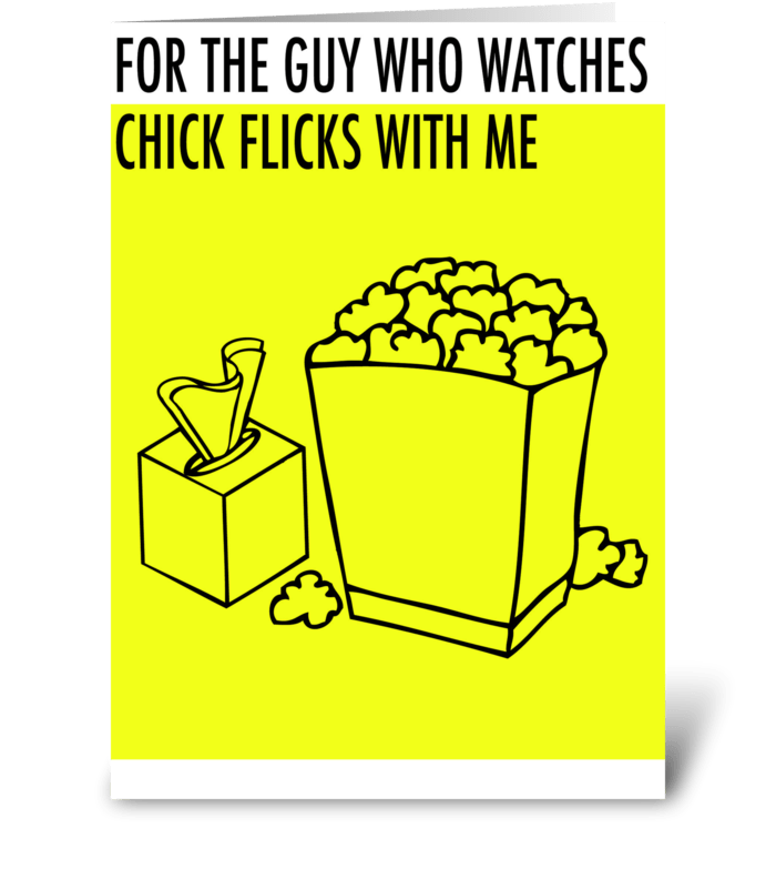 For the Guy who watches Chick Flicks greeting card