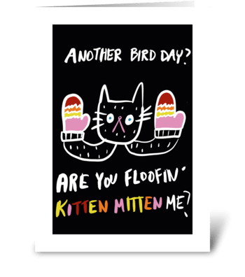 Are you Floofin' Kitten Mitten Me? greeting card