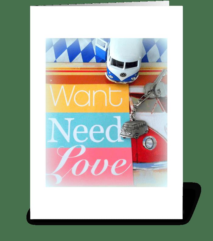 Want ~ Need ~ Love greeting card