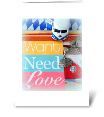 Want ~ Need ~ Love greeting card