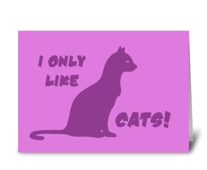 I Only Like Cats greeting card