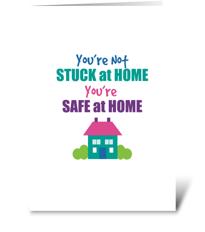 You're Stuck At Home Stay Safe Humor greeting card