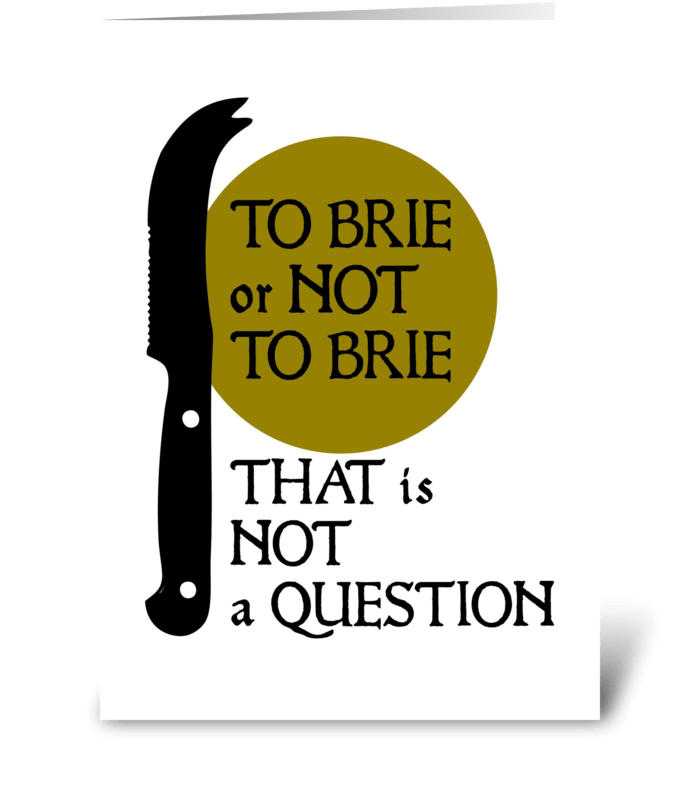 To Brie or Not to Brie? greeting card