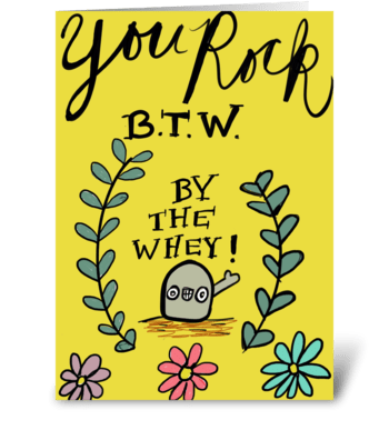 Rock By The Whey!  greeting card