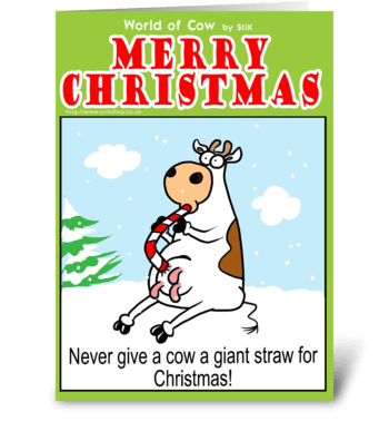 Never give a Cow a Giant Straw at Xmas greeting card