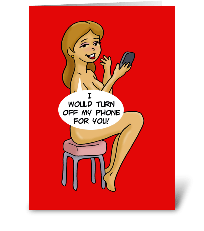 I'd Turn Off My Phone For You greeting card