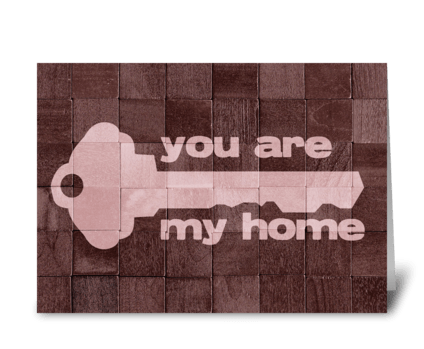 You are my home greeting card