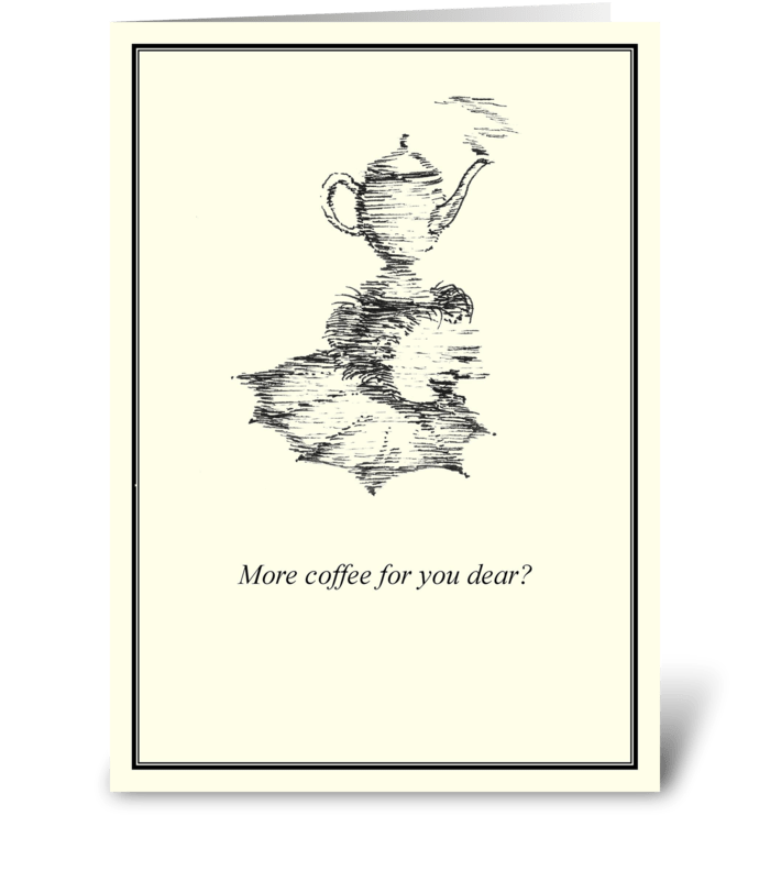More coffee for you dear? greeting card
