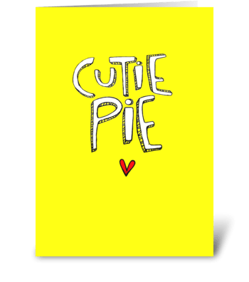 Cutie pie. greeting card